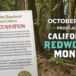 October 2018 proclaimed California Redwoods Month by Gov. Brown.